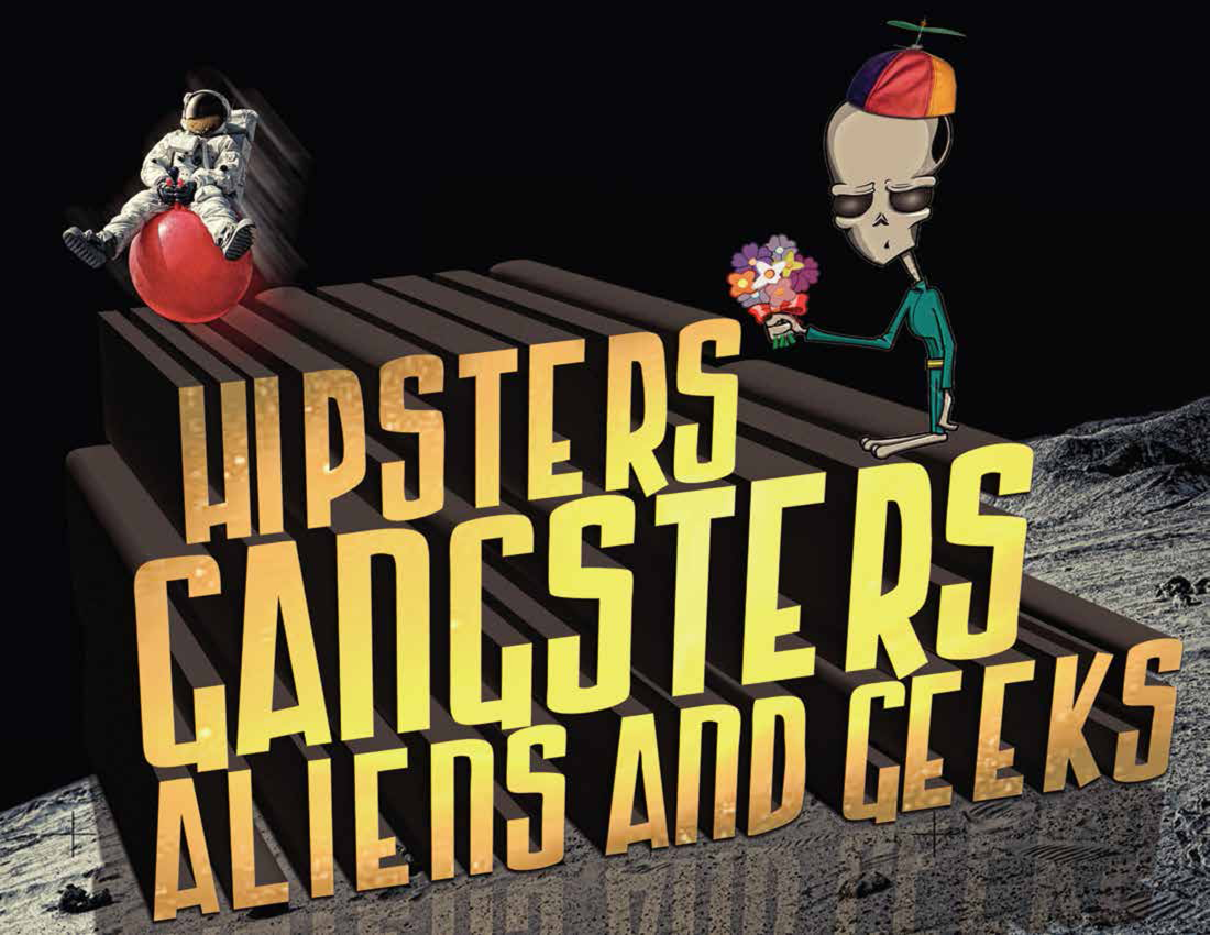 Hipsters Gangsters Aliens and Geeks
